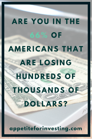 66 of Americans e1534556934911 - 66% of Americans Are Losing Hundreds of Thousands of Dollars: How to Fix it