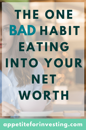 The One Habit Eating Your Net Worth and How to Stop it Now