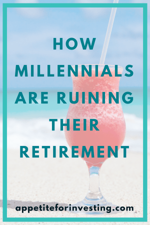 Millennials Ruining Retirement e1534555195346 - Millennials Are Ruining Their Chances for Retirement and How to Fix it Now